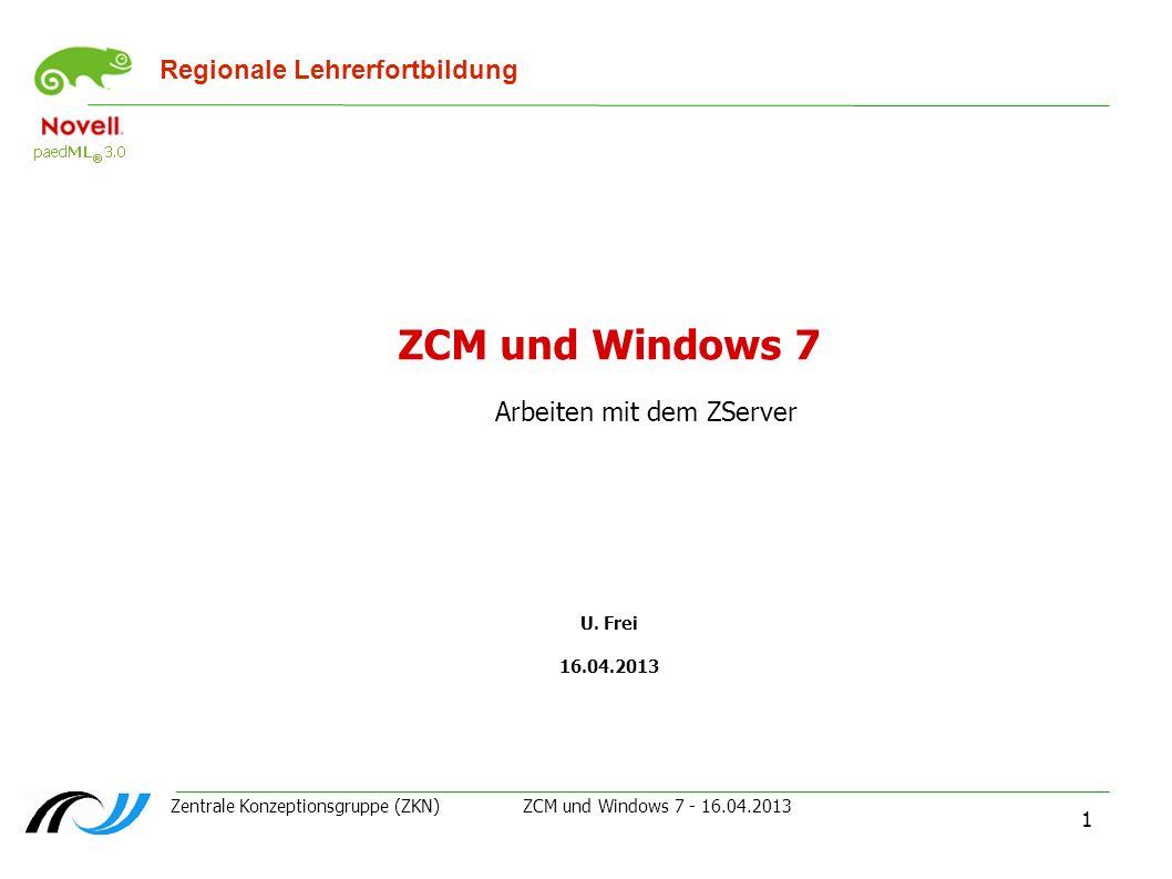 Zentrale Konzeptionsgruppe (ZKN) ZCM und Windows 7 - 16.04.2013 1 Regionale Lehrerfortbildung ZCM und Windows 7 Arbeiten mit dem ZServer U. Frei 16.04