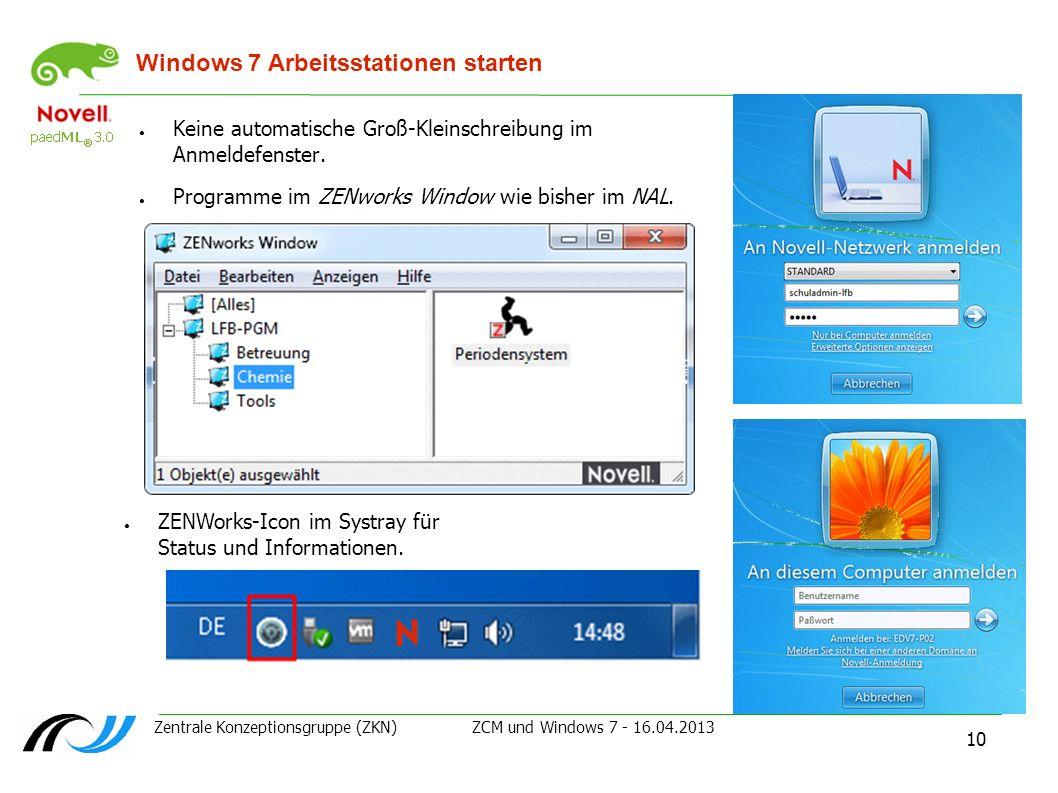 Zentrale Konzeptionsgruppe (ZKN) ZCM und Windows 7 - 16.04.2013 10 Windows 7 Arbeitsstationen starten Keine automatische Groß-Kleinschreibung im Anmel