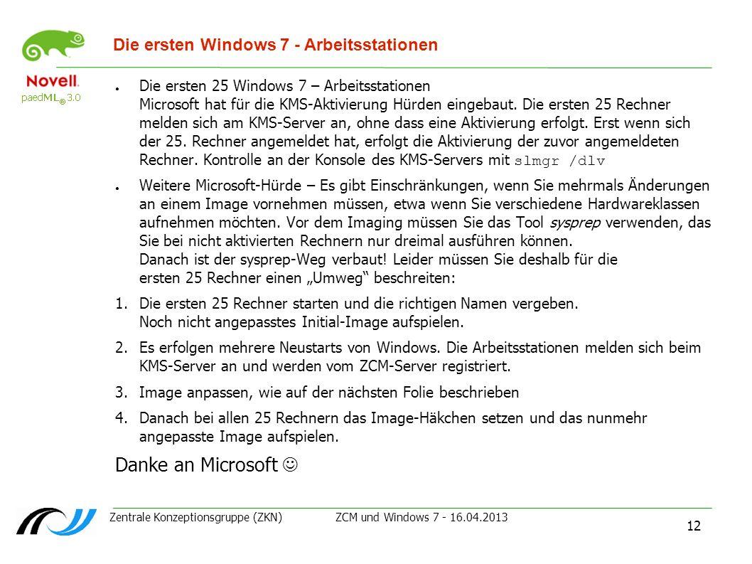 Zentrale Konzeptionsgruppe (ZKN) ZCM und Windows 7 - 16.04.2013 12 Die ersten Windows 7 - Arbeitsstationen Die ersten 25 Windows 7 – Arbeitsstationen