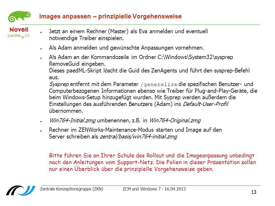 Zentrale Konzeptionsgruppe (ZKN) ZCM und Windows 7 - 16.04.2013 13 Images anpassen – prinzipielle Vorgehensweise Jetzt an einem Rechner (Master) als E
