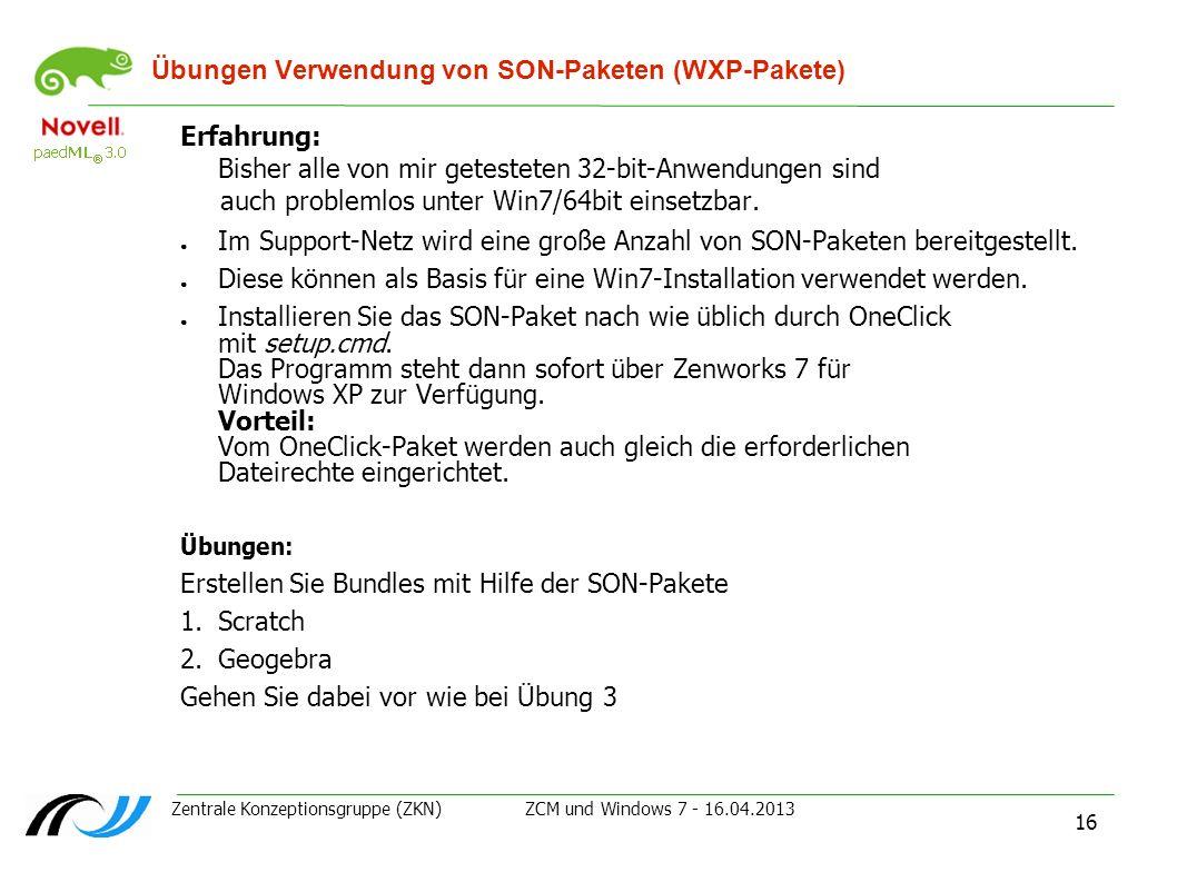 Zentrale Konzeptionsgruppe (ZKN) ZCM und Windows 7 - 16.04.2013 16 Übungen Verwendung von SON-Paketen (WXP-Pakete) Erfahrung: Bisher alle von mir gete