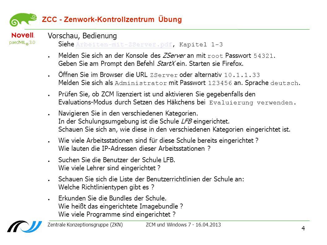 Zentrale Konzeptionsgruppe (ZKN) ZCM und Windows 7 - 16.04.2013 4 ZCC - Zenwork-Kontrollzentrum Übung Vorschau, Bedienung Siehe Arbeiten-mit-ZServer.p