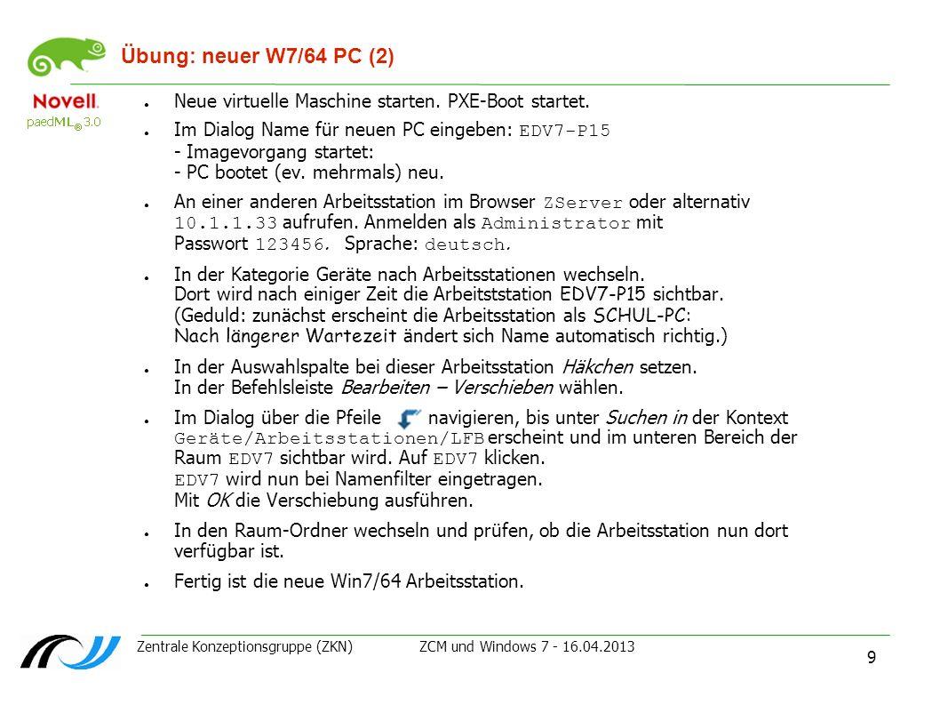 Zentrale Konzeptionsgruppe (ZKN) ZCM und Windows 7 - 16.04.2013 9 Übung: neuer W7/64 PC (2) Neue virtuelle Maschine starten. PXE-Boot startet. Im Dial