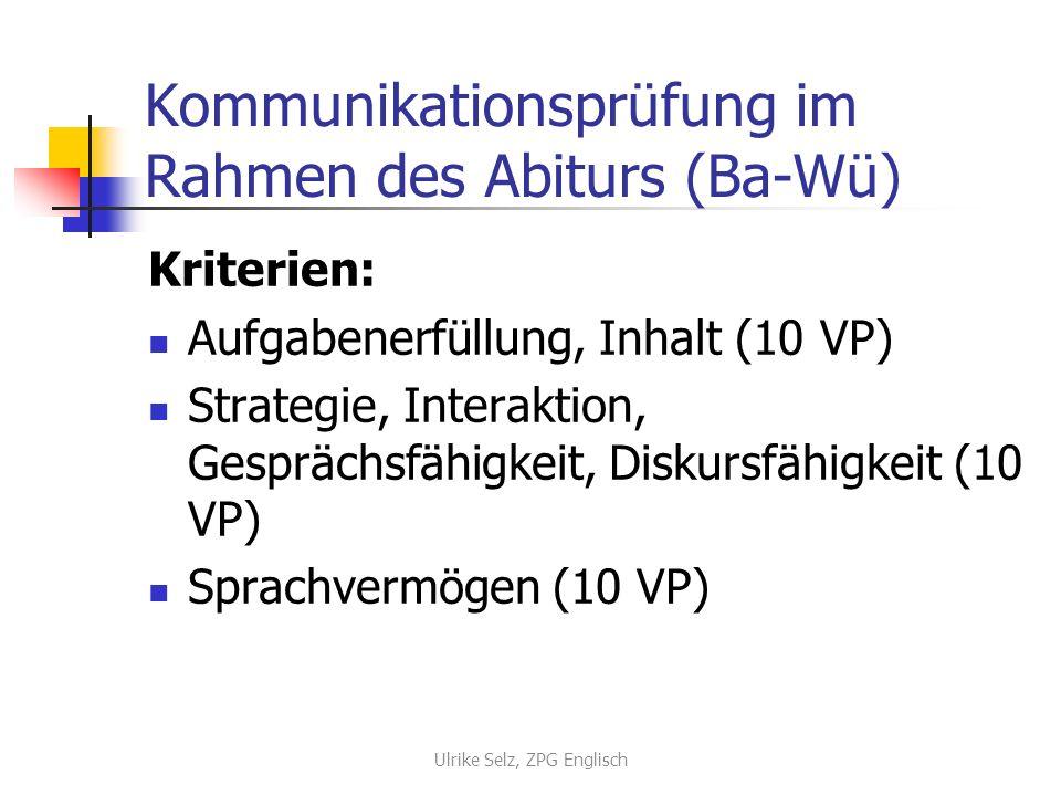 Kommunikationsprüfung im Rahmen des Abiturs (Ba-Wü) Kriterien: Aufgabenerfüllung, Inhalt (10 VP) Strategie, Interaktion, Gesprächsfähigkeit, Diskursfä