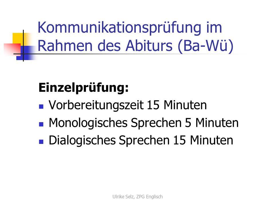 Kommunikationsprüfung im Rahmen des Abiturs (Ba-Wü) Einzelprüfung: Vorbereitungszeit 15 Minuten Monologisches Sprechen 5 Minuten Dialogisches Sprechen