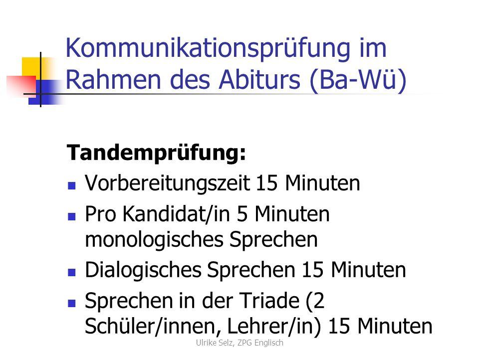 Kommunikationsprüfung im Rahmen des Abiturs (Ba-Wü) Tandemprüfung: Vorbereitungszeit 15 Minuten Pro Kandidat/in 5 Minuten monologisches Sprechen Dialo