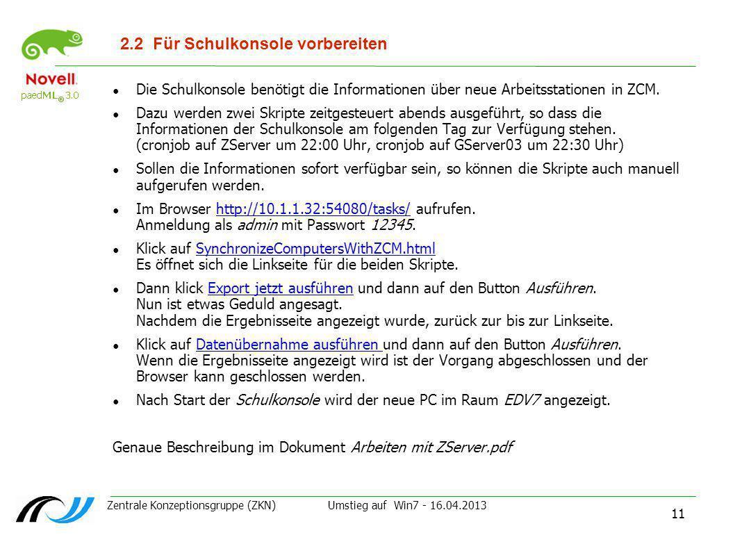 Zentrale Konzeptionsgruppe (ZKN) Umstieg auf Win7 - 16.04.2013 11 2.2Für Schulkonsole vorbereiten Die Schulkonsole benötigt die Informationen über neu