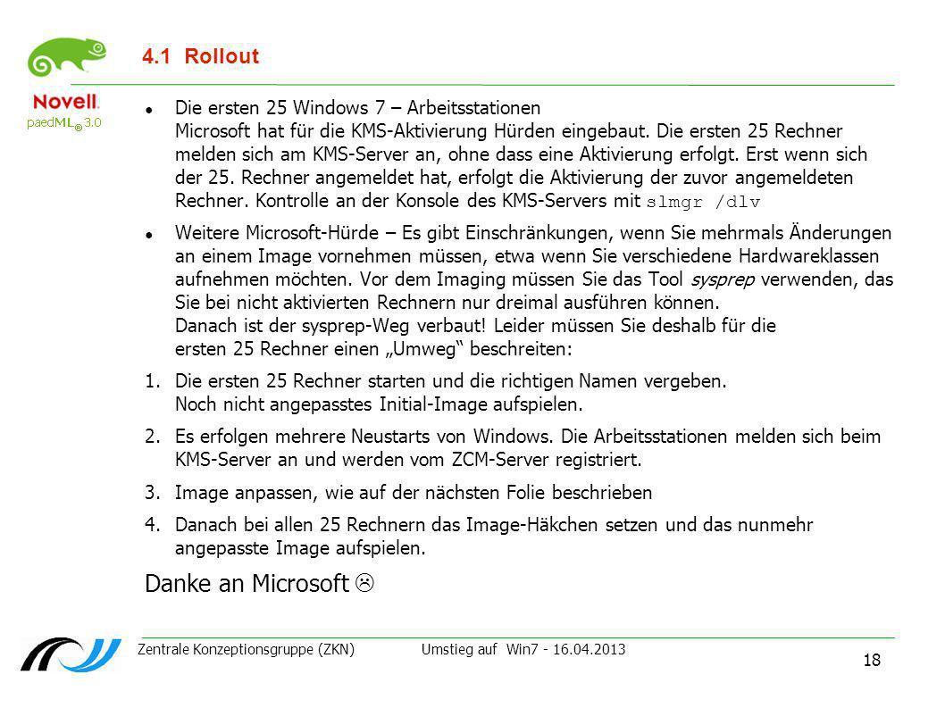 Zentrale Konzeptionsgruppe (ZKN) Umstieg auf Win7 - 16.04.2013 18 4.1Rollout Die ersten 25 Windows 7 – Arbeitsstationen Microsoft hat für die KMS-Akti