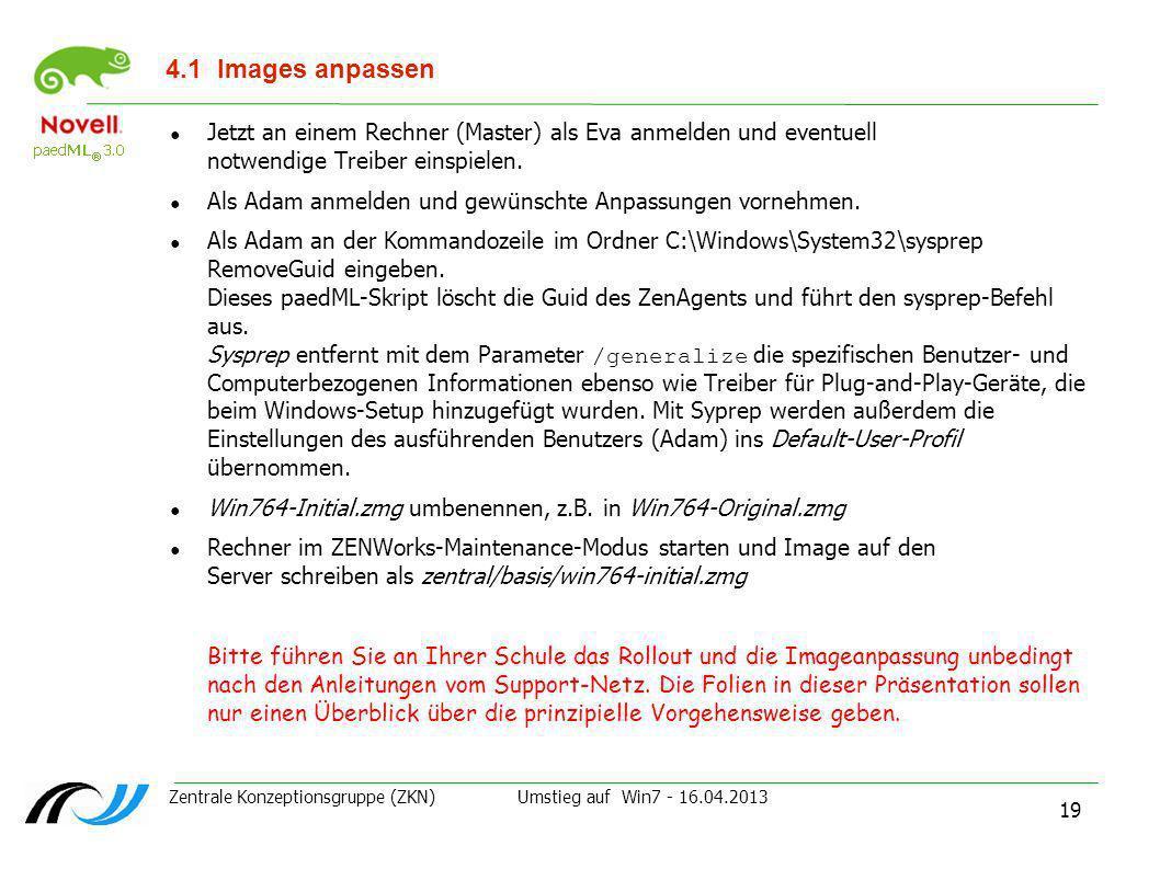 Zentrale Konzeptionsgruppe (ZKN) Umstieg auf Win7 - 16.04.2013 19 4.1Images anpassen Jetzt an einem Rechner (Master) als Eva anmelden und eventuell no