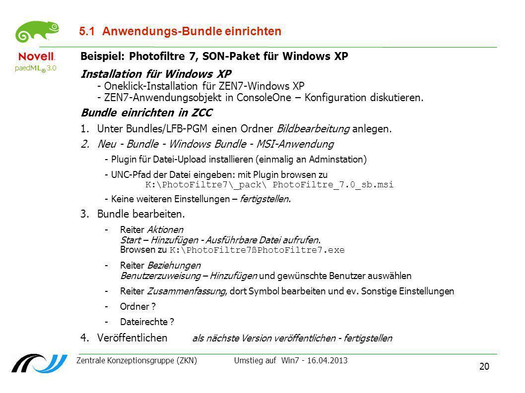 Zentrale Konzeptionsgruppe (ZKN) Umstieg auf Win7 - 16.04.2013 20 5.1Anwendungs-Bundle einrichten Beispiel: Photofiltre 7, SON-Paket für Windows XP In