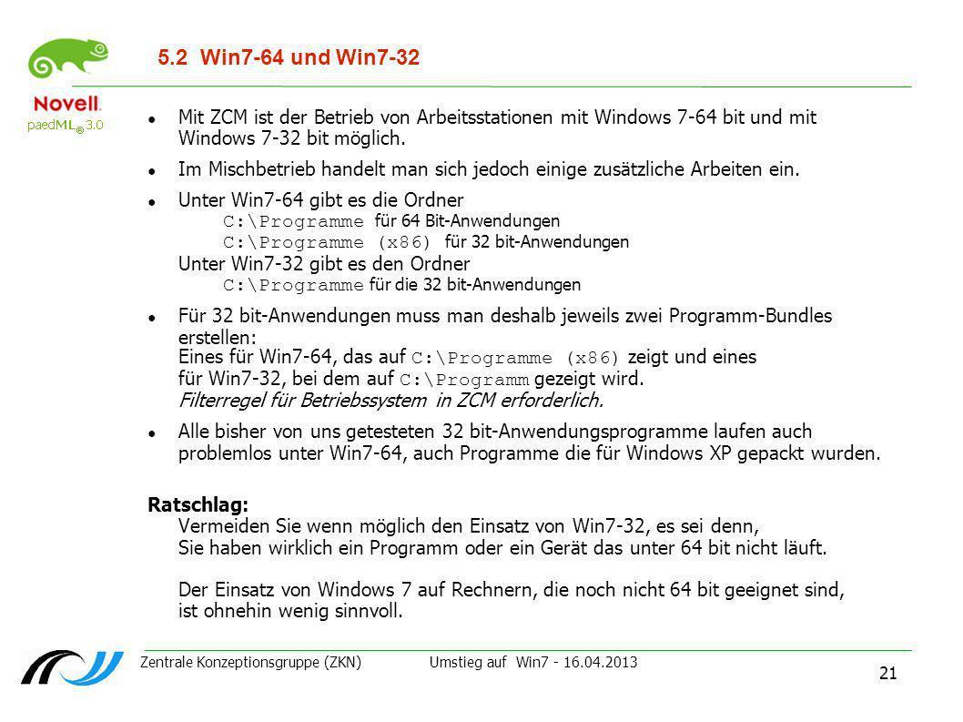 Zentrale Konzeptionsgruppe (ZKN) Umstieg auf Win7 - 16.04.2013 21 5.2Win7-64 und Win7-32 Mit ZCM ist der Betrieb von Arbeitsstationen mit Windows 7-64