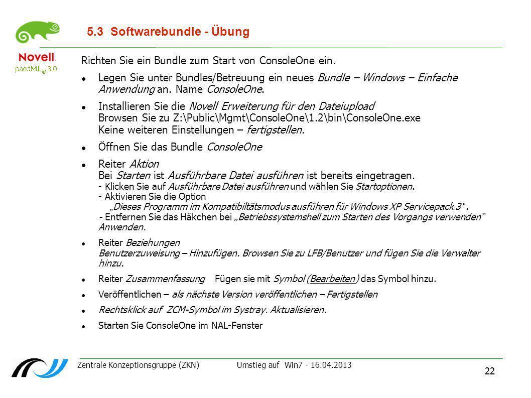 Zentrale Konzeptionsgruppe (ZKN) Umstieg auf Win7 - 16.04.2013 22 5.3Softwarebundle - Übung Richten Sie ein Bundle zum Start von ConsoleOne ein. Legen