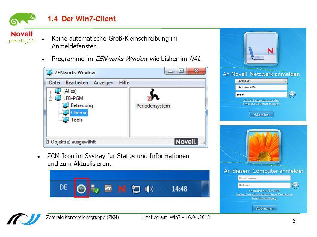 Zentrale Konzeptionsgruppe (ZKN) Umstieg auf Win7 - 16.04.2013 7 1.5ZCC - Übung ZENworks Controll Center ZCC – kleiner Einblick Detaillierte Beschreibung in Arbeiten-mit-ZServer.pdf, Kapitel 1-3Arbeiten-mit-ZServer.pdf Melden Sie sich an W7-64-PC1 als Schuladmin-LFB an.