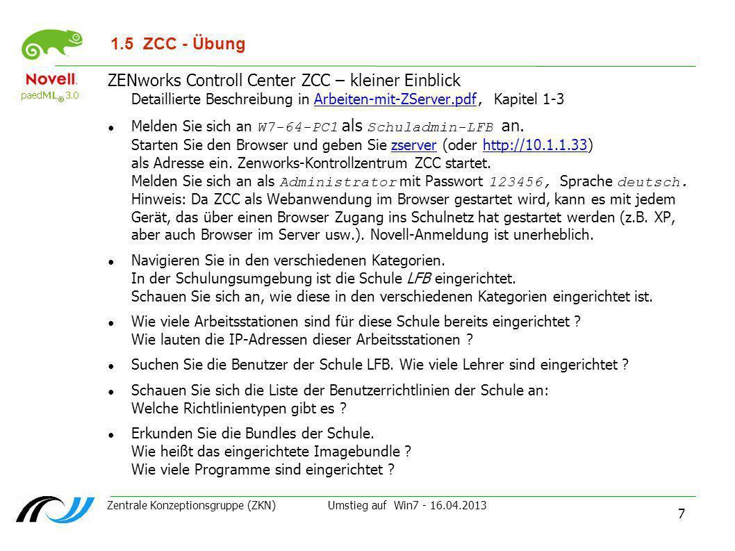 Zentrale Konzeptionsgruppe (ZKN) Umstieg auf Win7 - 16.04.2013 7 1.5ZCC - Übung ZENworks Controll Center ZCC – kleiner Einblick Detaillierte Beschreib