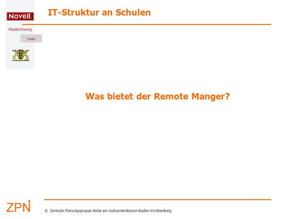 Musterlösung IT-Struktur an Schulen © Zentrale Planungsgruppe Netze am Kultusministerium Baden-Württemberg Was bietet der Remote Manger?