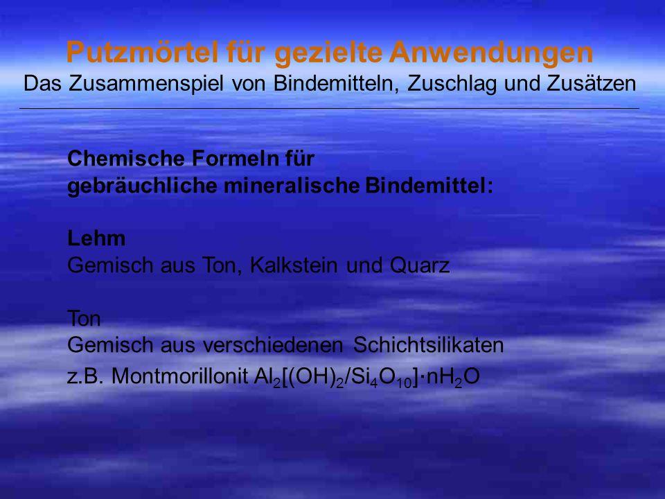 Chemische Formeln für gebräuchliche mineralische Bindemittel: Lehm Gemisch aus Ton, Kalkstein und Quarz Ton Gemisch aus verschiedenen Schichtsilikaten z.B.