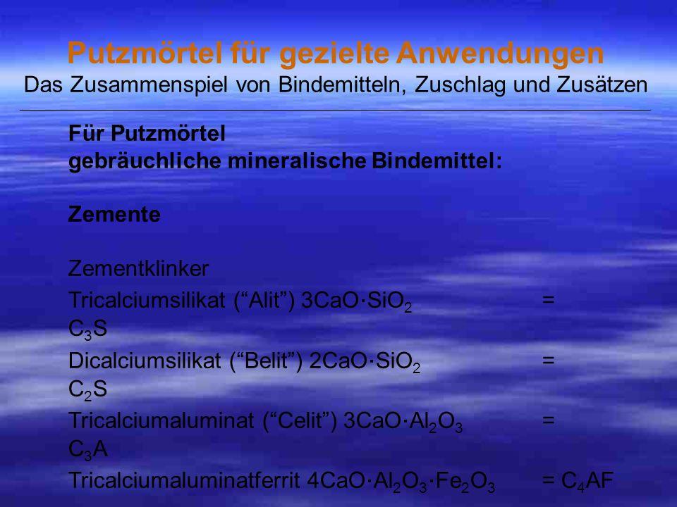 Für Putzmörtel gebräuchliche mineralische Bindemittel: Zemente Zementklinker Tricalciumsilikat (Alit) 3CaO.