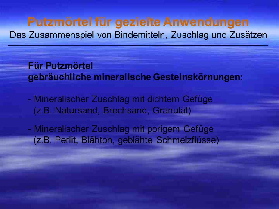 Für Putzmörtel gebräuchliche mineralische Gesteinskörnungen: - Mineralischer Zuschlag mit dichtem Gefüge (z.B.