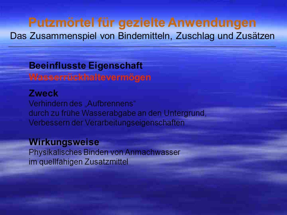 Beeinflusste Eigenschaft Wasserrückhaltevermögen Zweck Verhindern des Aufbrennens durch zu frühe Wasserabgabe an den Untergrund, Verbessern der Verarbeitungseigenschaften Wirkungsweise Physikalisches Binden von Anmachwasser im quellfähigen Zusatzmittel Putzmörtel für gezielte Anwendungen Das Zusammenspiel von Bindemitteln, Zuschlag und Zusätzen _____________________________________________________________________________________________________