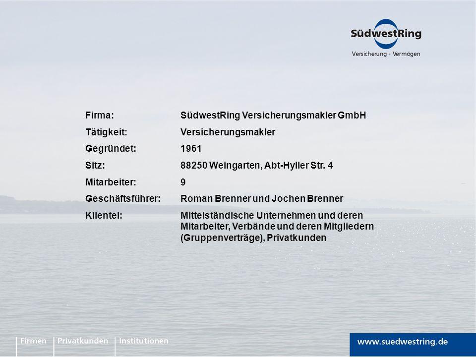 Firma:SüdwestRing Versicherungsmakler GmbH Tätigkeit:Versicherungsmakler Gegründet:1961 Sitz:88250 Weingarten, Abt-Hyller Str. 4 Mitarbeiter:9 Geschäf