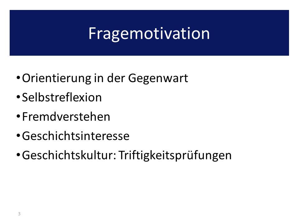 Fragemotivation Orientierung in der Gegenwart Selbstreflexion Fremdverstehen Geschichtsinteresse Geschichtskultur: Triftigkeitsprüfungen 3