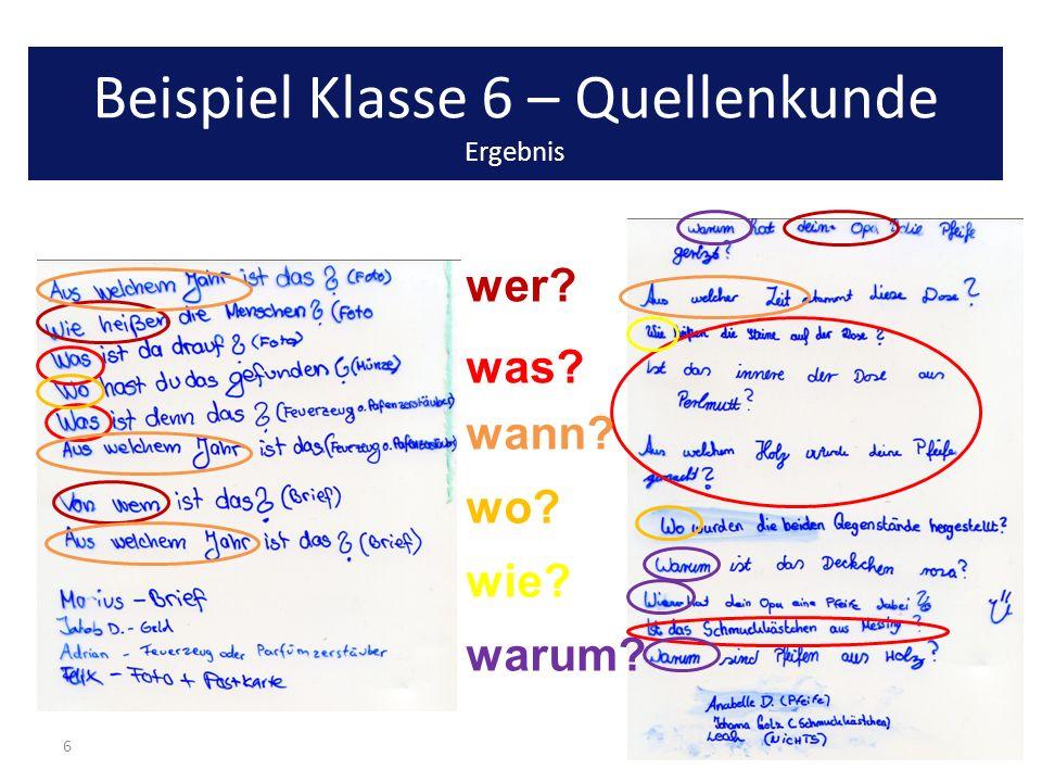 6 wo? was? wer? wann? warum? Beispiel Klasse 6 – Quellenkunde Ergebnis wie?