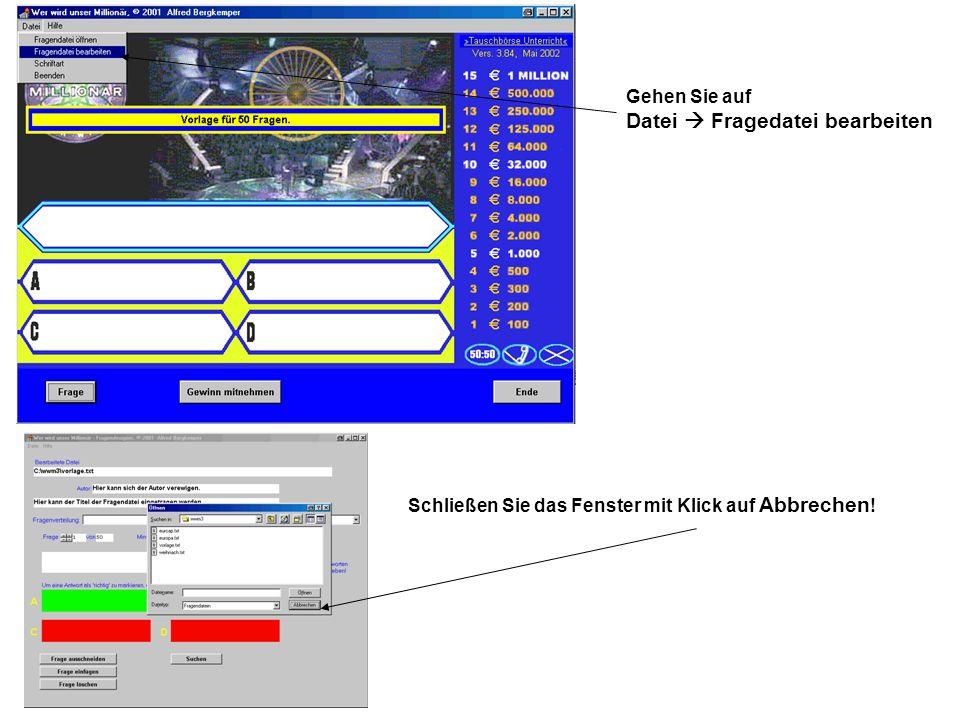 Gehen Sie auf Datei Fragedatei bearbeiten Schließen Sie das Fenster mit Klick auf Abbrechen !