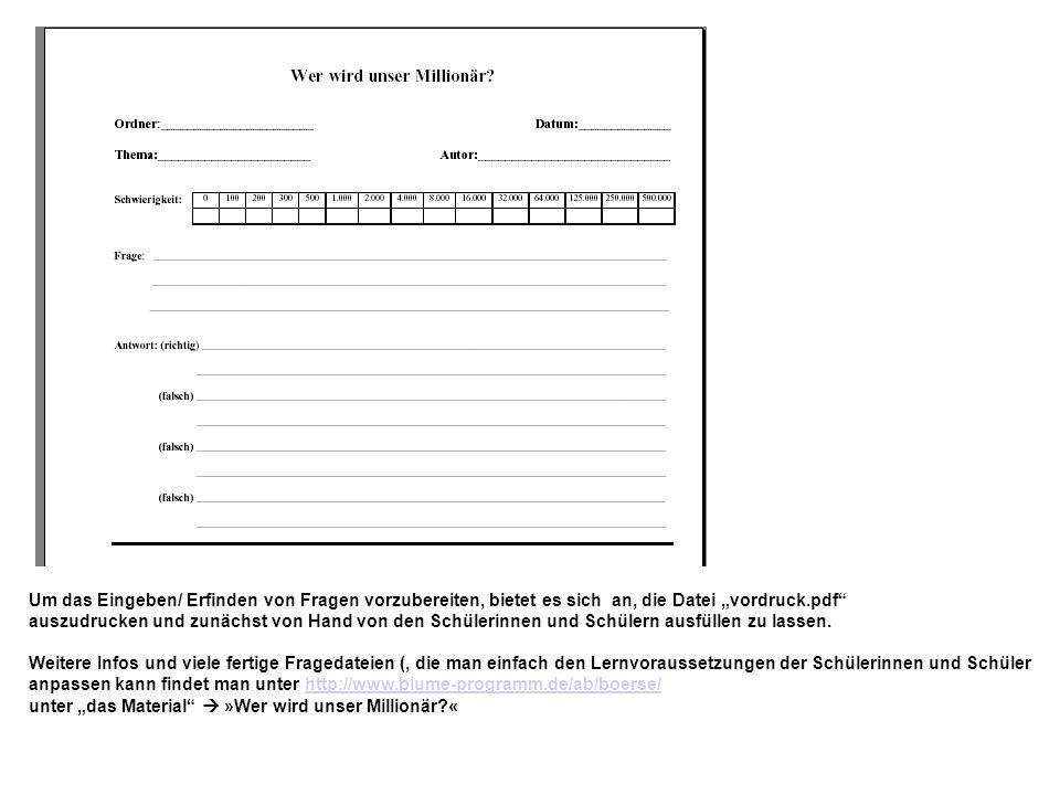 Um das Eingeben/ Erfinden von Fragen vorzubereiten, bietet es sich an, die Datei vordruck.pdf auszudrucken und zunächst von Hand von den Schülerinnen