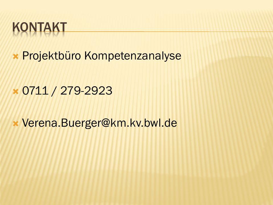Projektbüro Kompetenzanalyse 0711 / 279-2923 Verena.Buerger@km.kv.bwl.de