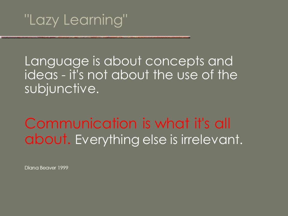 Lazy Learning Language is about concepts and ideas - it s not about the use of the subjunctive.