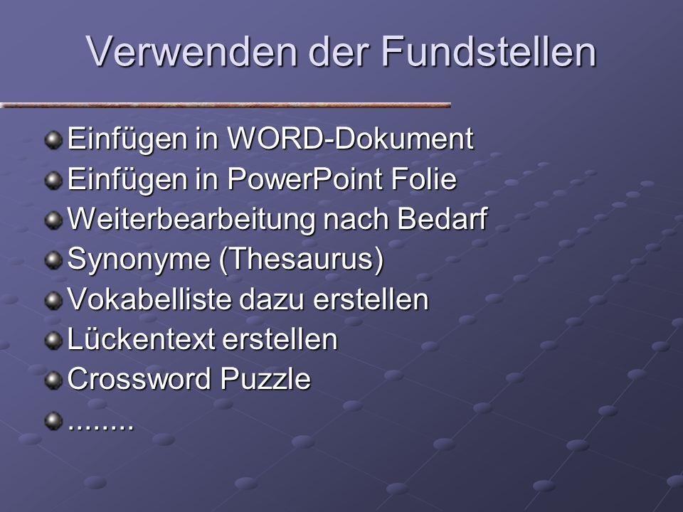 Verwenden der Fundstellen Einfügen in WORD-Dokument Einfügen in PowerPoint Folie Weiterbearbeitung nach Bedarf Synonyme (Thesaurus) Vokabelliste dazu