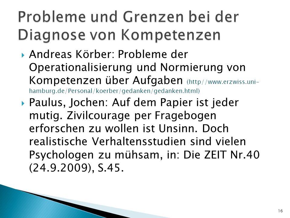 Andreas Körber: Probleme der Operationalisierung und Normierung von Kompetenzen über Aufgaben (http//www.erzwiss.uni- hamburg.de/Personal/koerber/geda