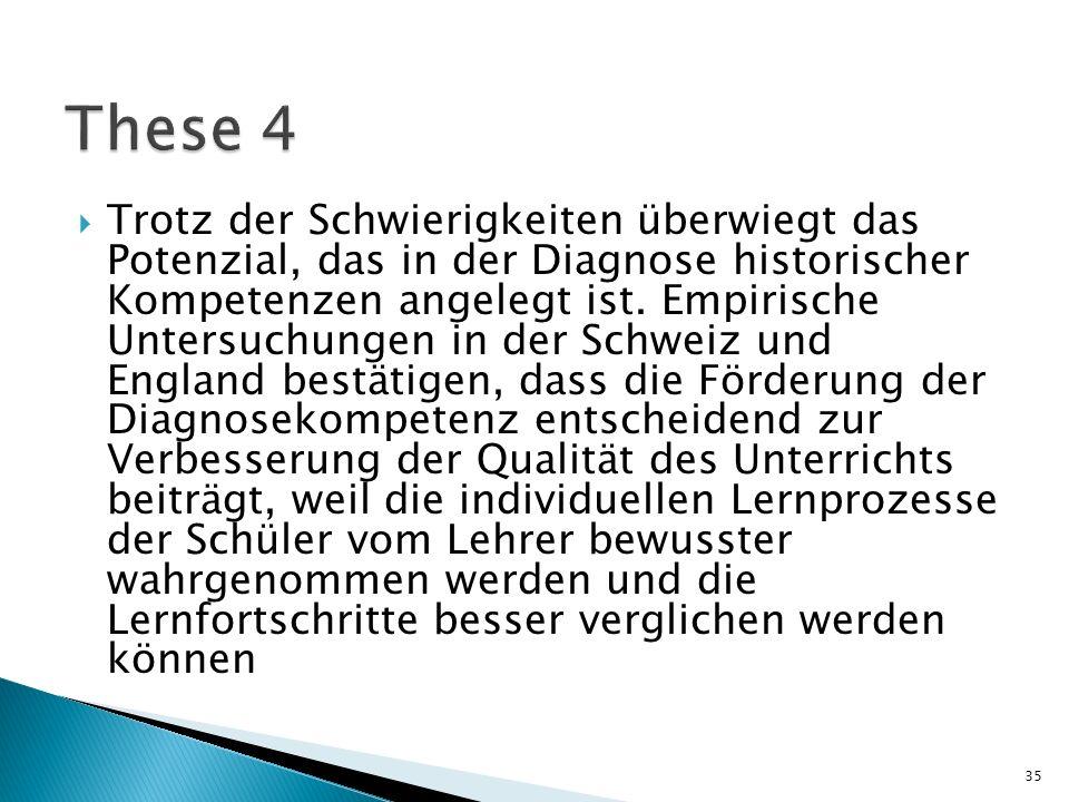 Trotz der Schwierigkeiten überwiegt das Potenzial, das in der Diagnose historischer Kompetenzen angelegt ist. Empirische Untersuchungen in der Schweiz