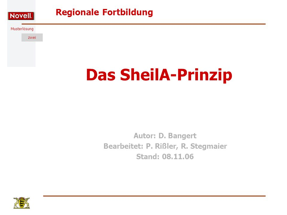Musterlösung Regionale Fortbildung zwei Das SheilA-Prinzip Autor: D. Bangert Bearbeitet: P. Rißler, R. Stegmaier Stand: 08.11.06