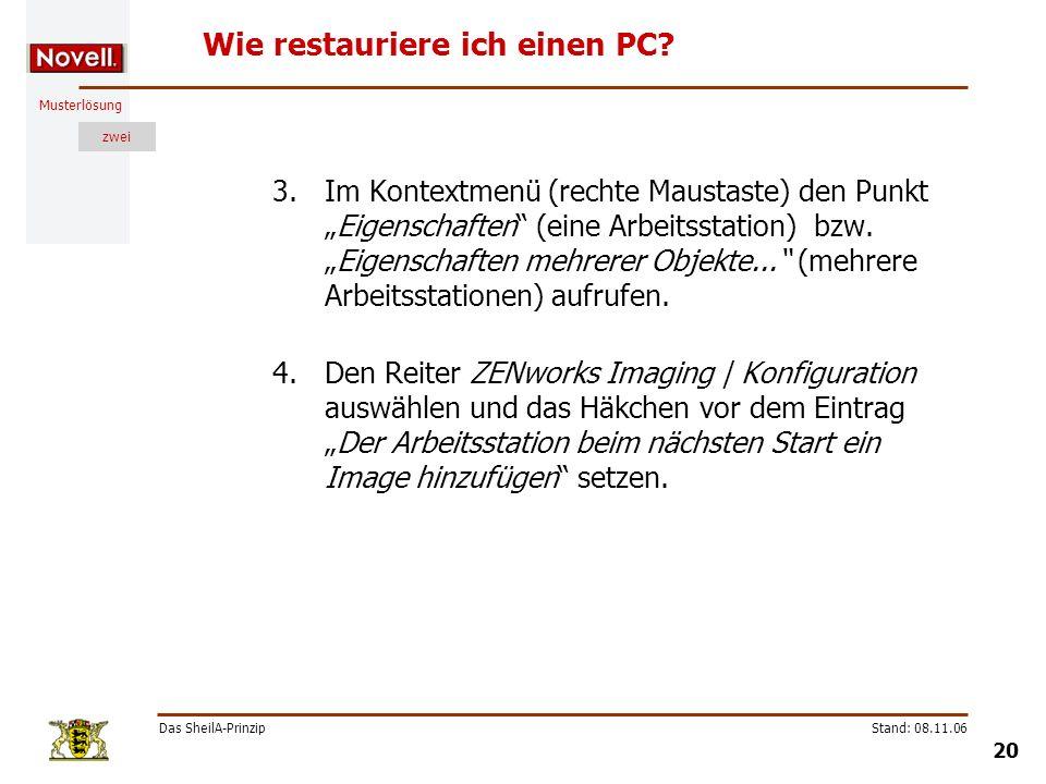 Musterlösung zwei Das SheilA-Prinzip 20 Stand: 08.11.06 Wie restauriere ich einen PC? 3.Im Kontextmenü (rechte Maustaste) den PunktEigenschaften (eine