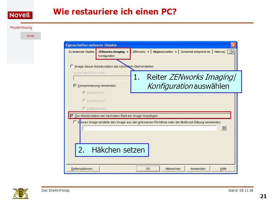 Musterlösung zwei Das SheilA-Prinzip 21 Stand: 08.11.06 Wie restauriere ich einen PC? 1.Reiter ZENworks Imaging| Konfiguration auswählen 2.Häkchen set