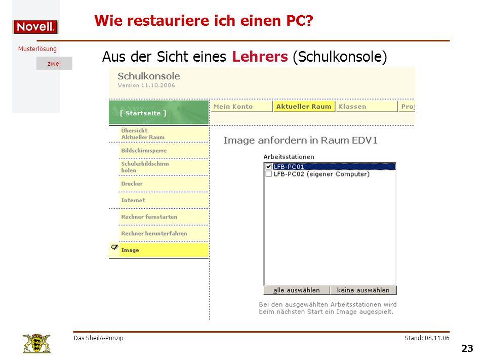 Musterlösung zwei Das SheilA-Prinzip 23 Stand: 08.11.06 Wie restauriere ich einen PC? Aus der Sicht eines Lehrers (Schulkonsole)