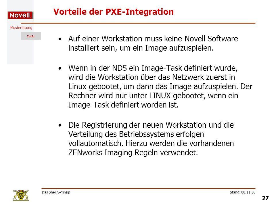 Musterlösung zwei Das SheilA-Prinzip 27 Stand: 08.11.06 Vorteile der PXE-Integration Auf einer Workstation muss keine Novell Software installiert sein