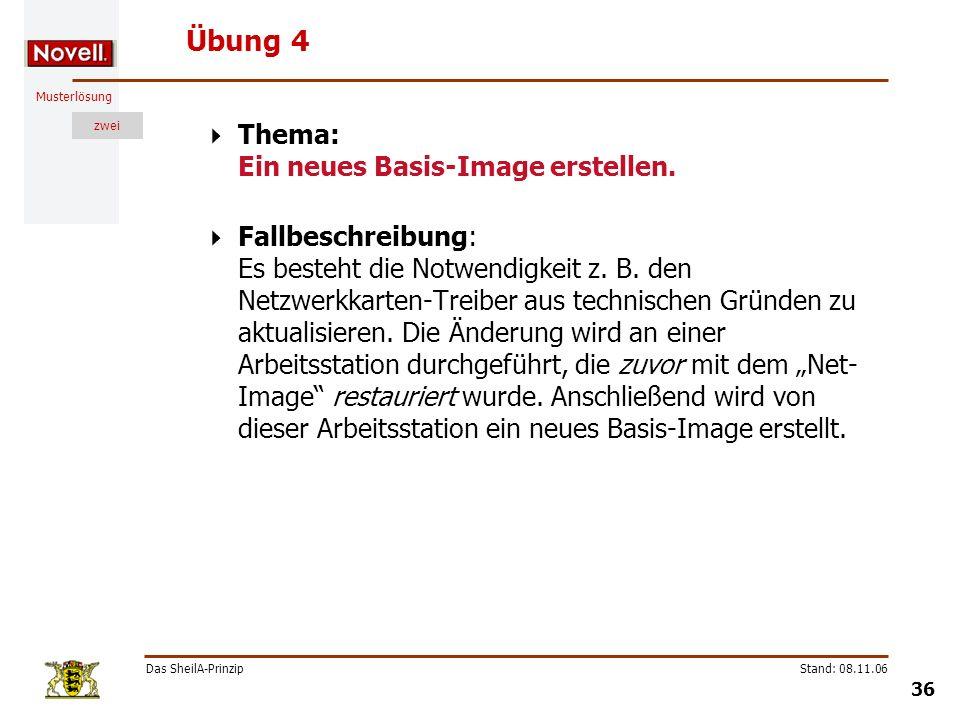 Musterlösung zwei Das SheilA-Prinzip 36 Stand: 08.11.06 Übung 4 Thema: Ein neues Basis-Image erstellen. Fallbeschreibung: Es besteht die Notwendigkeit