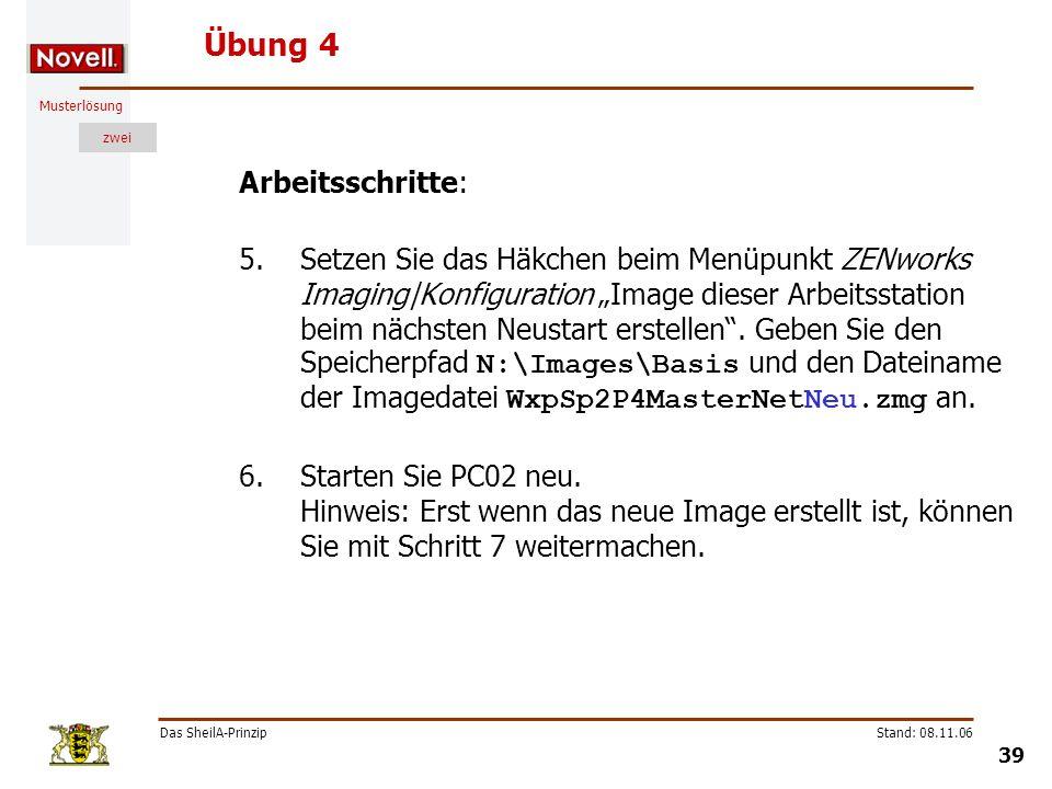 Musterlösung zwei Das SheilA-Prinzip 39 Stand: 08.11.06 Übung 4 Arbeitsschritte: 5.Setzen Sie das Häkchen beim Menüpunkt ZENworks Imaging|Konfiguratio