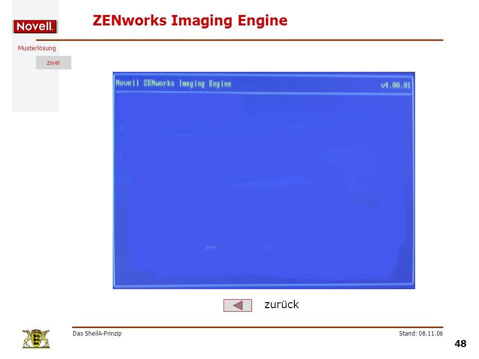 Musterlösung zwei Das SheilA-Prinzip 48 Stand: 08.11.06 ZENworks Imaging Engine zurück