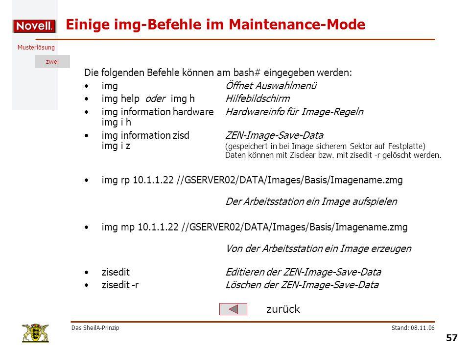 Musterlösung zwei Das SheilA-Prinzip 57 Stand: 08.11.06 Einige img-Befehle im Maintenance-Mode Die folgenden Befehle können am bash# eingegeben werden