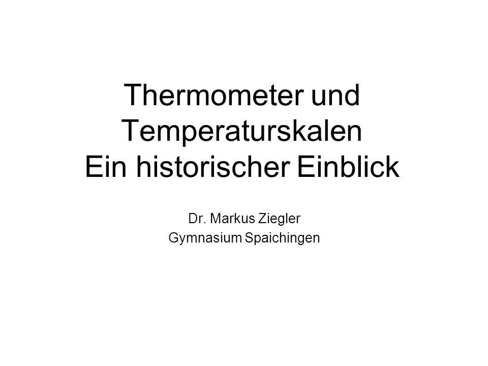 Thermometer und Temperaturskalen Ein historischer Einblick Dr. Markus Ziegler Gymnasium Spaichingen