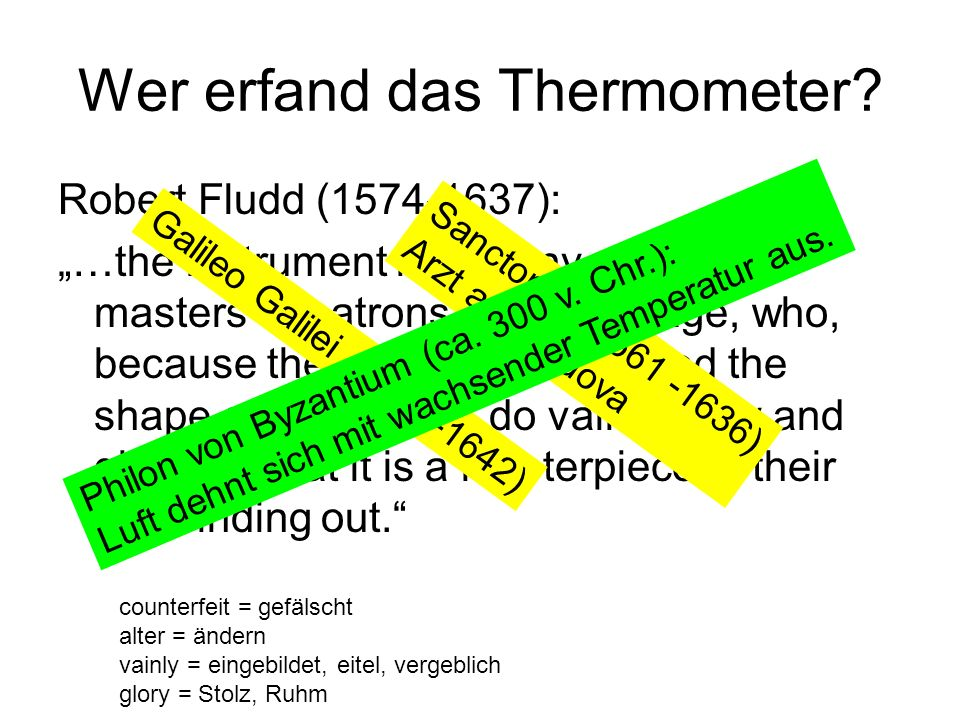 Wer erfand das Thermometer? Robert Fludd (1574-1637): …the instrument has many counterfeit masters or patrons in this our age, who, because they have