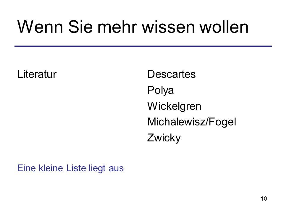 10 Wenn Sie mehr wissen wollen Literatur Eine kleine Liste liegt aus Descartes Polya Wickelgren Michalewisz/Fogel Zwicky