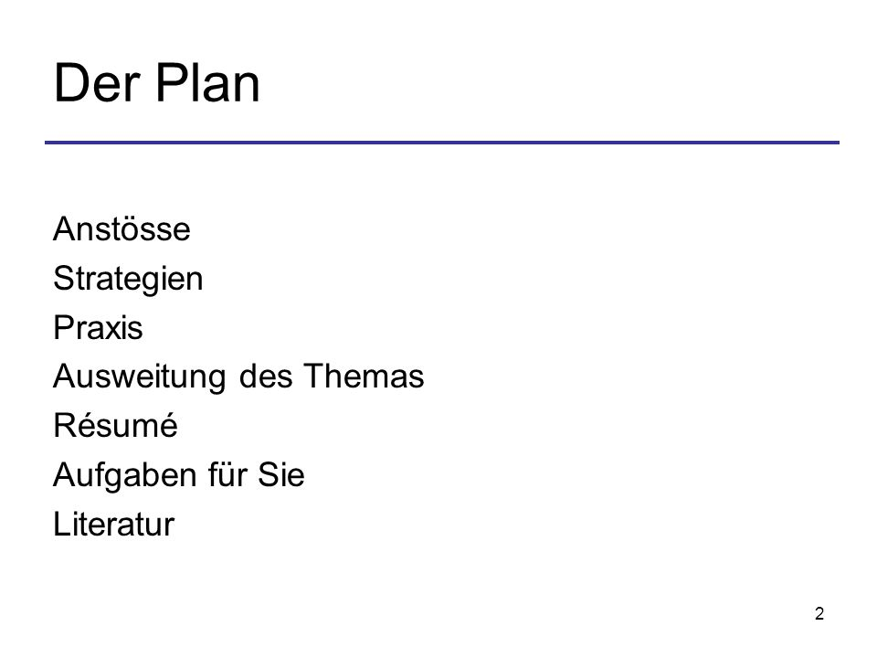 2 Der Plan Anstösse Strategien Praxis Ausweitung des Themas Résumé Aufgaben für Sie Literatur
