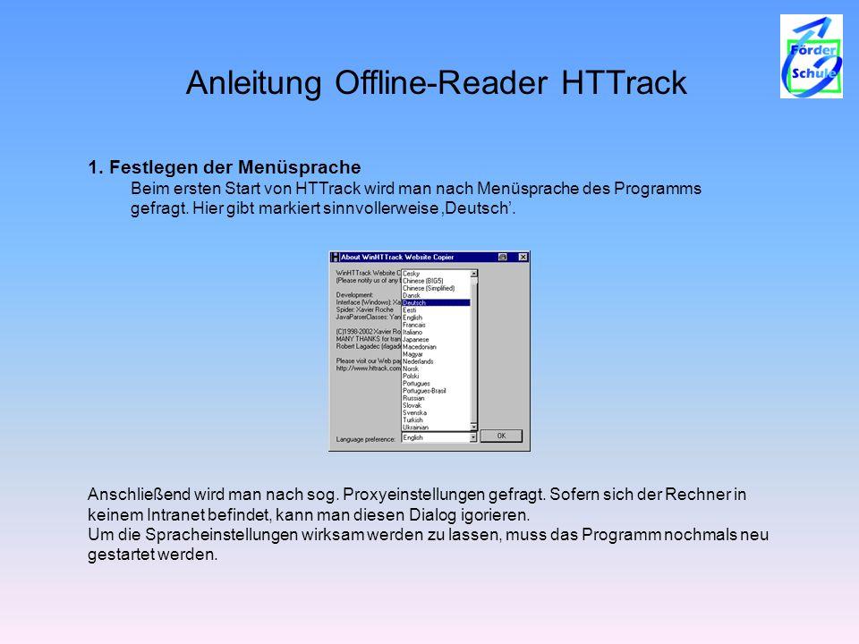 Anleitung Offline-Reader HTTrack 1. Festlegen der Menüsprache Beim ersten Start von HTTrack wird man nach Menüsprache des Programms gefragt. Hier gibt