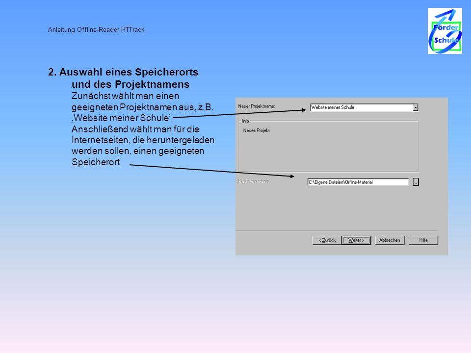Anleitung Offline-Reader HTTrack 2. Auswahl eines Speicherorts und des Projektnamens Zunächst wählt man einen geeigneten Projektnamen aus, z.B. Websit