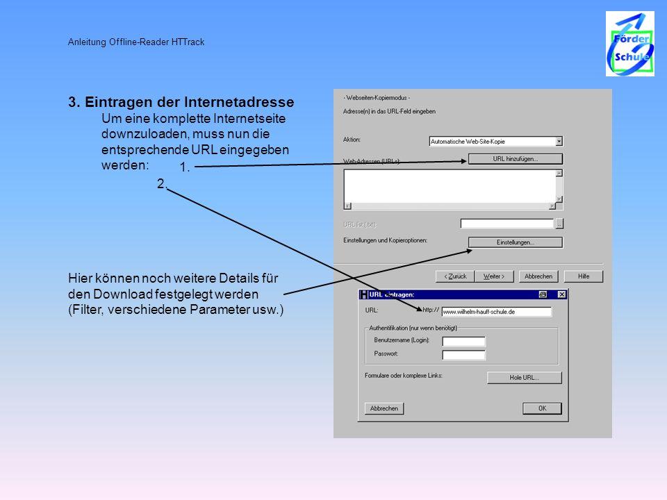 Anleitung Offline-Reader HTTrack 3. Eintragen der Internetadresse Um eine komplette Internetseite downzuloaden, muss nun die entsprechende URL eingege