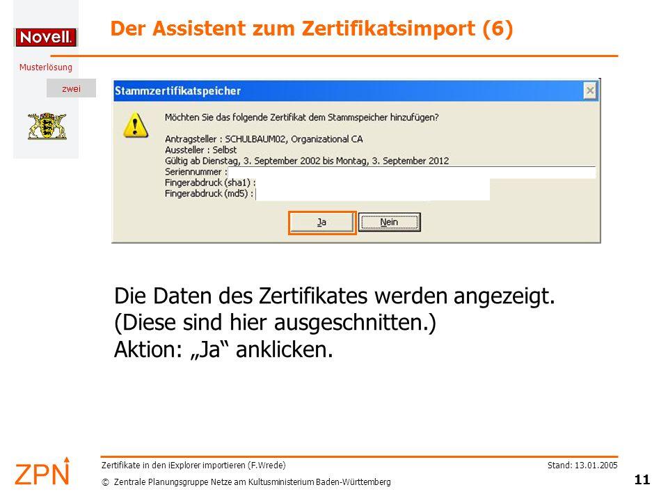 © Zentrale Planungsgruppe Netze am Kultusministerium Baden-Württemberg Musterlösung Stand: 13.01.2005 11 Zertifikate in den iExplorer importieren (F.Wrede) Der Assistent zum Zertifikatsimport (6) Die Daten des Zertifikates werden angezeigt.